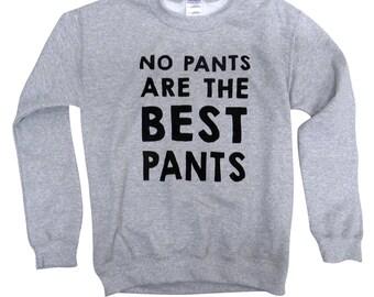 No Pants Are The Best Pants Sweater - Crewneck Sweatshirt - Unisex Sizes S, M, L, XL