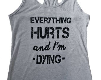 Everything Hurts and I'm Dying Tank Top - Fitness Tank - (Available in sizes S, M, L, XL)