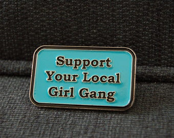 """Support Your Local Girl Gang 1.5"""" soft Enamel Pin ** Flair Lapel Pin Game"""