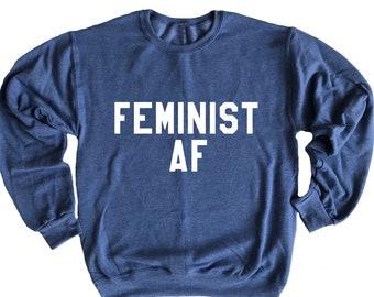 FEMINIST AF. Unisex Heather Sweatshirts. Mens Womens Clothing. Activist. Feminism. Equality now. Badass feminist. Take no shit do no harm