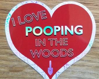 I Love Pooping in the Woods Valentine, Vinyl Holographic Waterproof Weatherproof Sticker