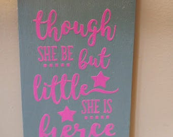 Though she be but little she is fierce  wooden sign