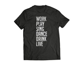 Lesson T Shirt Adult Typography T shirt saying type tee shirt Work Play Sing Dance Drink Live Tee shirt life lesson inspirational tshirt