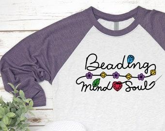 Beading Mind & Soul Beading T-shirt- Next Level Unisex Tri-Blend 3/4 Raglan Tee -Beads Crystals Gems- Crafty Beader Gift MADE to ORDER