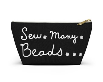 Sew So Many Beads- Black Accessory Pouch w T-bottom- Sewing Supplies Gems Crystals Travel Storage- Bead Lover Gift- MADE to ORDER