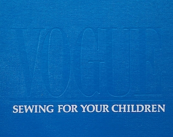 Vogue Sewing For Your Children Illustrated Techniques for Sewing for Toddlers to Teens First Edition Vintage 1980's Hardcover Book