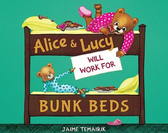 Brand new copy of children's book, Alice and Lucy Will Work For Bunk Beds, signed by author with optional personalization