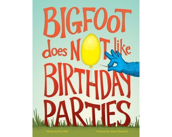 Brand new copy of children's book, Bigfoot Does Not Like Birthdays, signed by illustrator with optional personalization