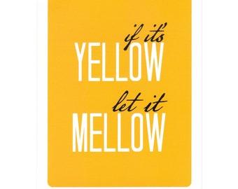 If it's Yellow, Let it Mellow  -- 7x 5 inch Screenprint