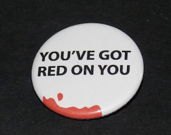 You've Got Red on You Pinback Button - Shaun of the Dead