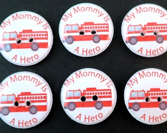 6 My Mommy Is A Hero Firefighter Sewing Buttons. Fire Truck Buttons.  Choose Your Size.