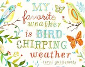 Bird Chirping Weather Art Print | Watercolor Quote | Inspirational Wall Art | Hand Lettering | Katie Daisy | 8x10 | 11x14