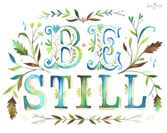 Be Still Art Print | Watercolor Quote | Inspirational Wall Art | Hand Lettering | Katie Daisy | 8x10 | 11x14