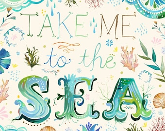 Take Me To The Sea Art Print | Watercolor Quote | Inspirational Wall Art | Marine Wall Art | Ocean Quote | Katie Daisy | 8x10 | 11x14