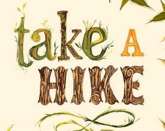 Take A Hike art print | Nature Wall Art | Outdoorsy Quote | Hand Lettering | Katie Daisy