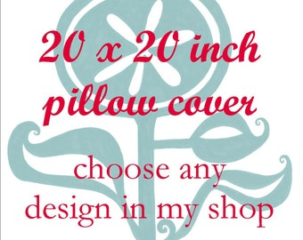 Pillow Cover - Cushion Cover - 20 x 20  inches - Choose Any Design in my Shop - Choose your fabric and ink color - Accent Pillow