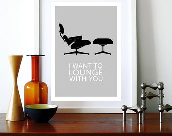 Eames poster print Mid Century Modern Herman Miller chair kitchen art office home - I Want To Lounge With You Grey A3