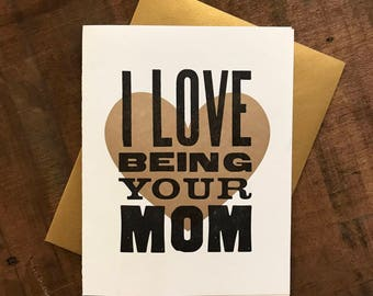I Love Being Your Mom Letterpress Folded Card