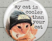 My Cat is Cooler Than Your Cat - Cat Magnets and Buttons -  Different sizes available!