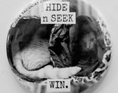 Hide n Seek Win - Cat Magnets and Buttons -  Different sizes available!
