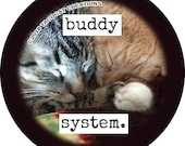 Buddy System - Cat Magnets and Buttons -  Different sizes available!