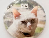 No - Cat Magnets and Buttons -  Different sizes available!