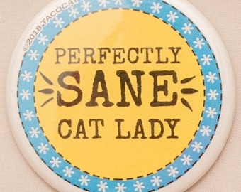 Perfectly Sane Cat Lady - Cat Magnets and Buttons -  Different sizes available!
