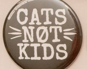 Cats not Kids - Cat Magnets and Buttons -  Different sizes available!