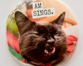 Am Sings - Cat Magnets and Buttons -  Different sizes available!