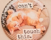 Can't touch this - Cat Magnets and Buttons -  Different sizes available!