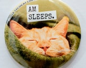 Am Sleeps - Cat Magnets and Buttons -  Different sizes available!
