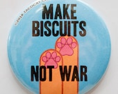Make Biscuits Not War - Cat Magnets and Buttons -  Different sizes available!