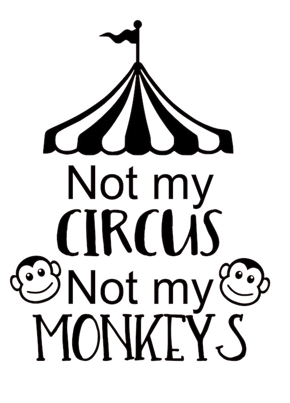 Not My Circus Not My Monkeys Svg Silhoutte Png Jpeg Pdf Cut Etsy