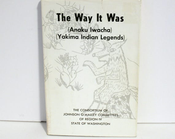 The Way It Was Anaku Iwacha Yakima Legends Book, Virginia Beavert, 1974 Limited 1st Edition, D/J, Yakima Tribe