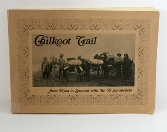 Chilkoot Trail Book by Robert Spude, Dyea to Summit 1896 Stampeders, Klondike Gold Rush, Skagway Alaska