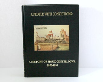 The History of Sioux Center Iowa 1870 - 1991 A People With Convictions Book, Family Pictures Photos, Business, Pioneers