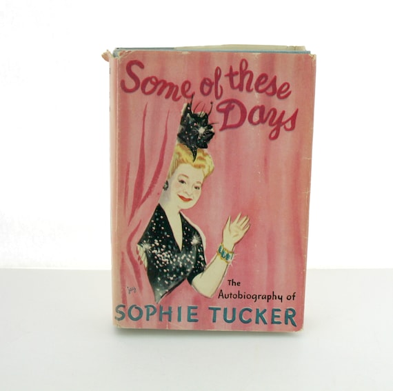 1945 Sophie Tucker Signed Autobiography Book,  Some of These Days, Autographed Vintage HB DJ