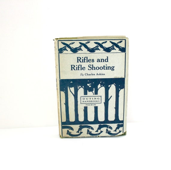 Rifles and Rifle Shooting Book by Charles Askins, Vintage 1926 HB with DJ Outing Handbook