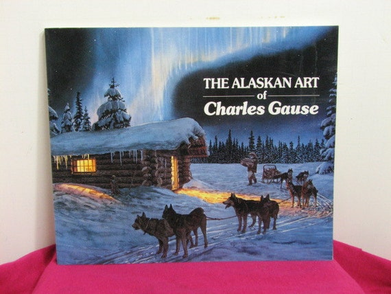 The Alaskan Art of Charles Gause, Signed 1st Edition Vintage Book, Alaska Art Collection