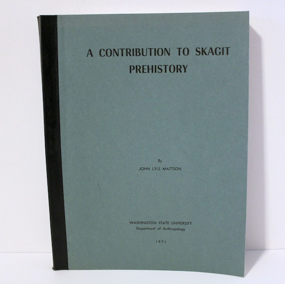 A Contribution To Skagit Prehistory Book 1971 John Lyle Mattson Anthropology Dept WSU Thesis Signed History Skagit County WA
