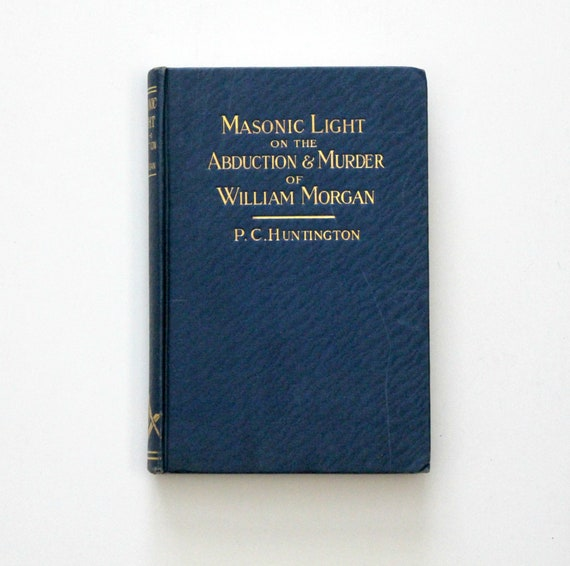 Antique Masonic Light on The Abduction & Murder of William Morgan Book | Huntington 2nd Edition, 1880s Macoy Masonic Supply Publishers