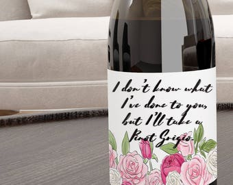 Print At Home - Wine Label - Vanderpump Rules - I don't know what I've done to you, but I'll take a Pinot Grigio. - Instant Download