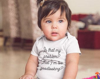 Pump Rules inspired Baby Onesie - Is that my problem? That I'm too goodlooking? Baby clothes - baby gifts