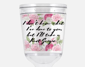 Vanderpump Rules inspired Acrylic Wine Goblet -  I don't know what I've done to you, but I'll take a Pinot Grigio.