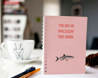 You Are An Opalescent Tree Shark - Lined - Parks and Recreation inspired Journal/notebook - Mother's Day Gift