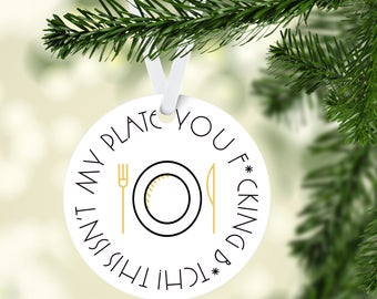 Real Housewives of Orange County inspired  Christmas Tree Ornament - This ins't my plate you f*cking b*th!