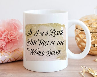 Real Housewives of New York  inspired - If I'm a Loser, The rest of the world sucks. - Countess - Rhony - Coffee mug