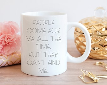 Real Housewives of Potomac inspired - People Come For Me All The Time But They Can't Find Me - Coffee mug