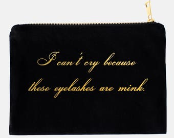 Vanderpump Rules Inspired - Cosmetic Bag - I can't cry because these eyelashes are mink - makeup bag - metallic gold foil