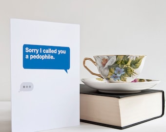 RHONY Inspired I'm sorry I called you a pedophile. Card Text Message - Real Housewives Cards